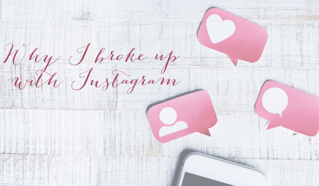 Why I broke up with Instagram